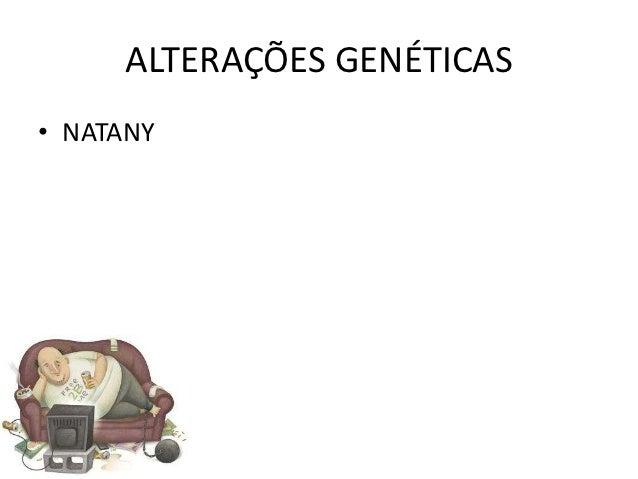 ALTERAÇÕES GENÉTICAS• NATANY