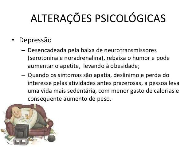 ALTERAÇÕES PSICOLÓGICAS• Depressão  – Desencadeada pela baixa de neurotransmissores    (serotonina e noradrenalina), rebai...