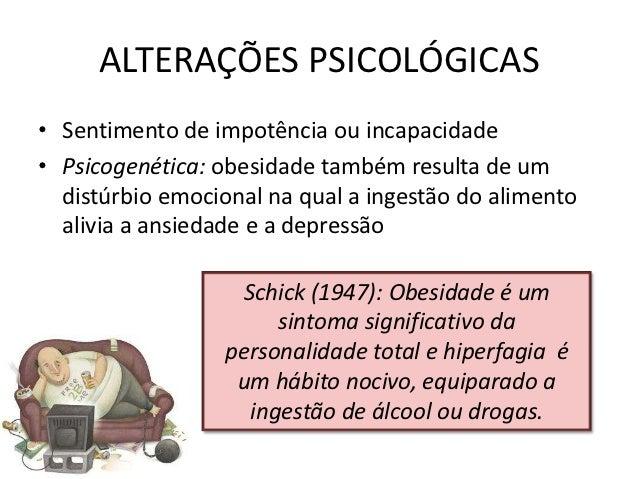ALTERAÇÕES PSICOLÓGICAS• Sentimento de impotência ou incapacidade• Psicogenética: obesidade também resulta de um  distúrbi...