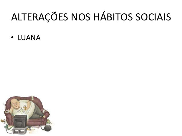 ALTERAÇÕES NOS HÁBITOS SOCIAIS• LUANA