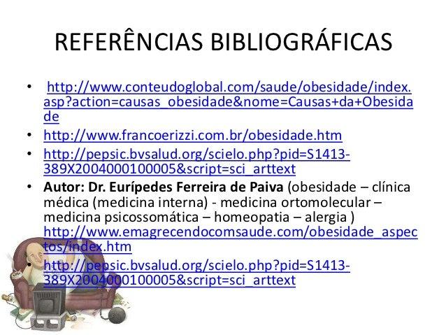 REFERÊNCIAS BIBLIOGRÁFICAS• http://www.conteudoglobal.com/saude/obesidade/index.  asp?action=causas_obesidade&nome=Causas+...