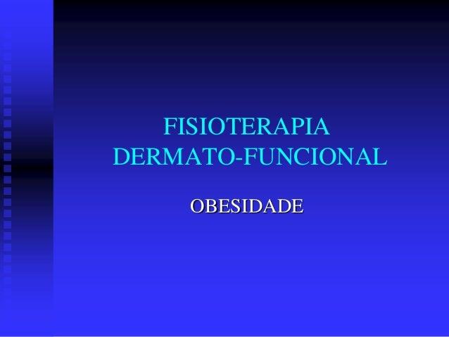 FISIOTERAPIA DERMATO-FUNCIONAL OBESIDADE