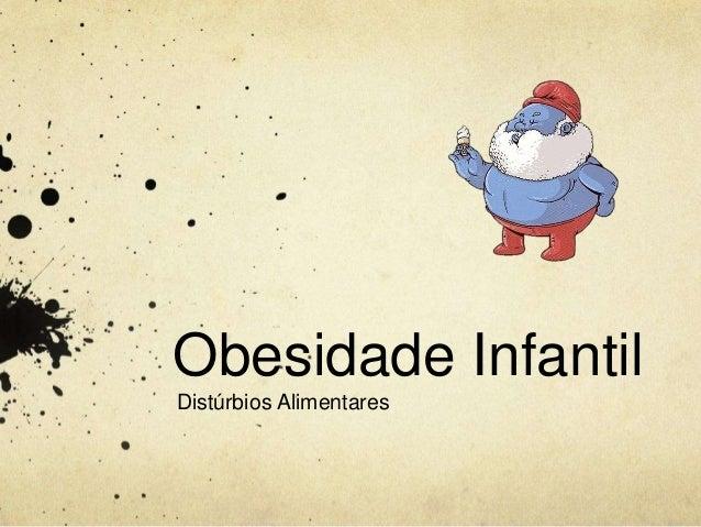 Obesidade Infantil  Distúrbios Alimentares