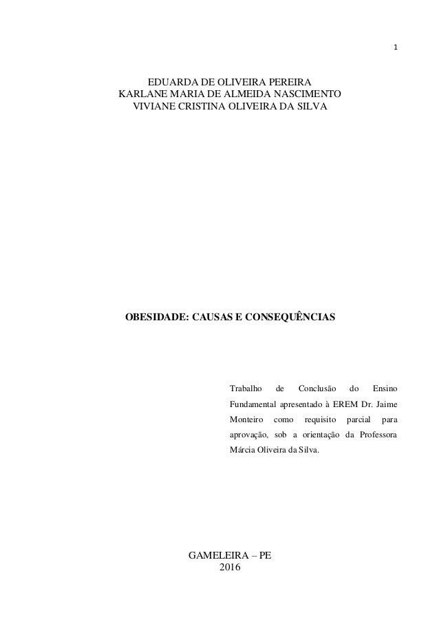 1 EDUARDA DE OLIVEIRA PEREIRA KARLANE MARIA DE ALMEIDA NASCIMENTO VIVIANE CRISTINA OLIVEIRA DA SILVA OBESIDADE: CAUSAS E C...