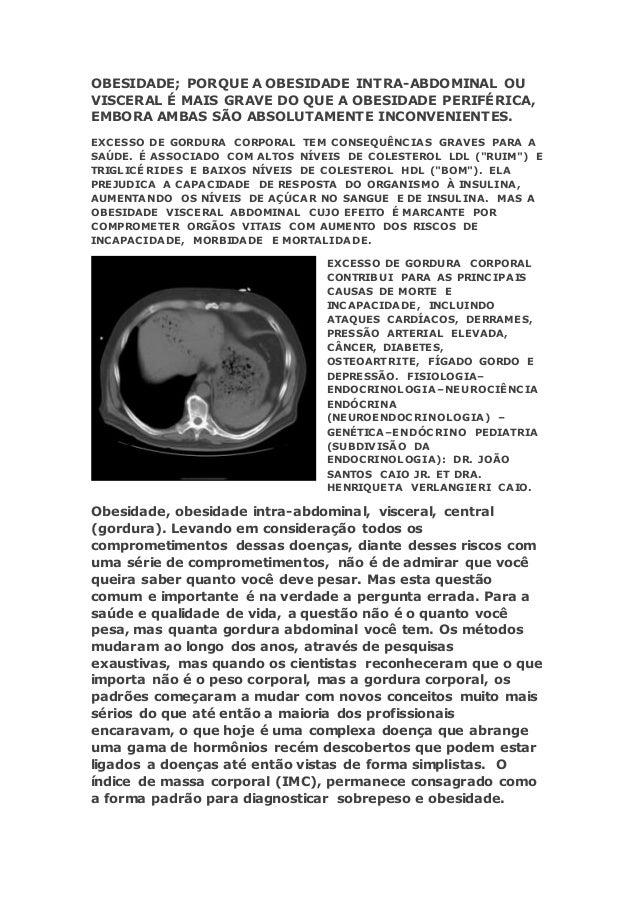 OBESIDADE; PORQUE A OBESIDADE INTRA-ABDOMINAL OU VISCERAL É MAIS GRAVE DO QUE A OBESIDADE PERIFÉRICA, EMBORA AMBAS SÃO ABS...