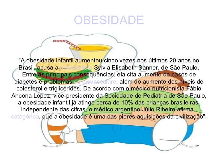 """OBESIDADE """"A obesidade infantil aumentou cinco vezes nos últimos 20 anos no Brasil, acusa a  nutricionista  Sylvia El..."""