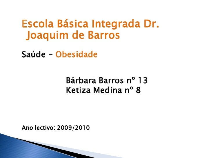 Escola Básica Integrada Dr. Joaquim de Barros<br />Saúde - Obesidade<br />                 Bárbara Barros nº 13<br />     ...