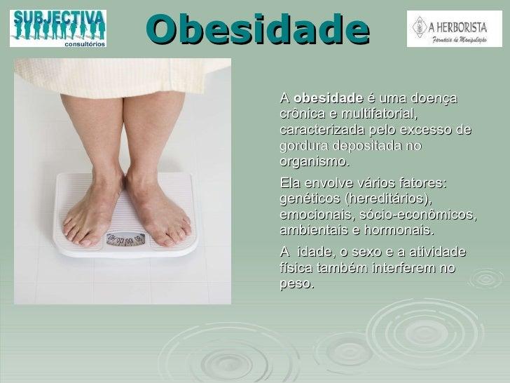 Obesidade <ul><li>A  obesidade  é uma doença  crônica e multifatorial, caracterizada pelo excesso de gordura depositada no...