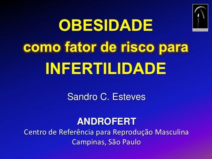OBESIDADE<br />comofator de riscopara<br />INFERTILIDADE<br />Sandro C. Esteves<br />ANDROFERT<br />Centro de Referência p...