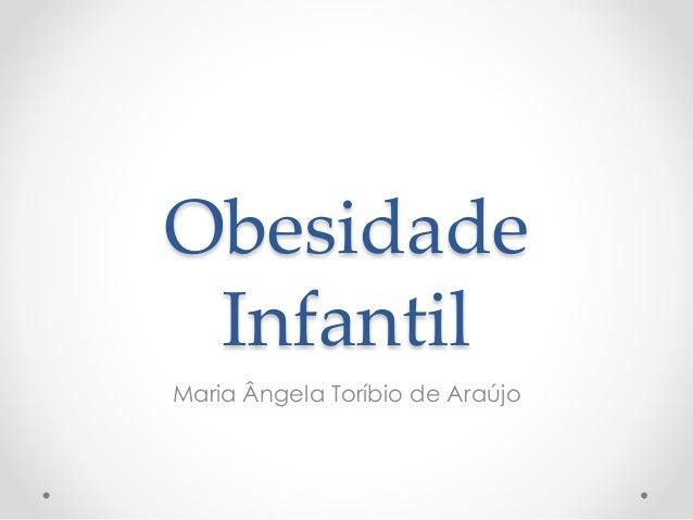 Obesidade  Infantil  Maria Ângela Toríbio de Araújo