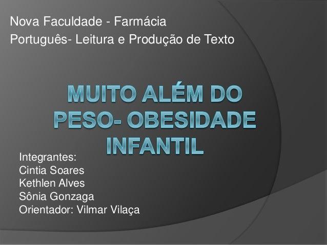 Nova Faculdade - Farmácia Português- Leitura e Produção de Texto Integrantes: Cintia Soares Kethlen Alves Sônia Gonzaga Or...