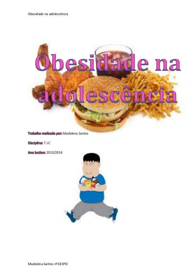 Obesidade na adolescência  Trabalho realizado por: Madalena Santos Disciplina: T.I.C Ano lectivo: 2013/2014  Madalena Sant...