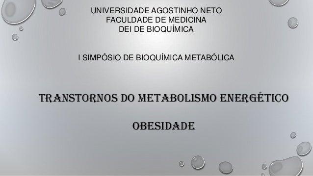 UNIVERSIDADE AGOSTINHO NETO FACULDADE DE MEDICINA DEI DE BIOQUÍMICA  I SIMPÓSIO DE BIOQUÍMICA METABÓLICA  TRANSTORNOS DO M...