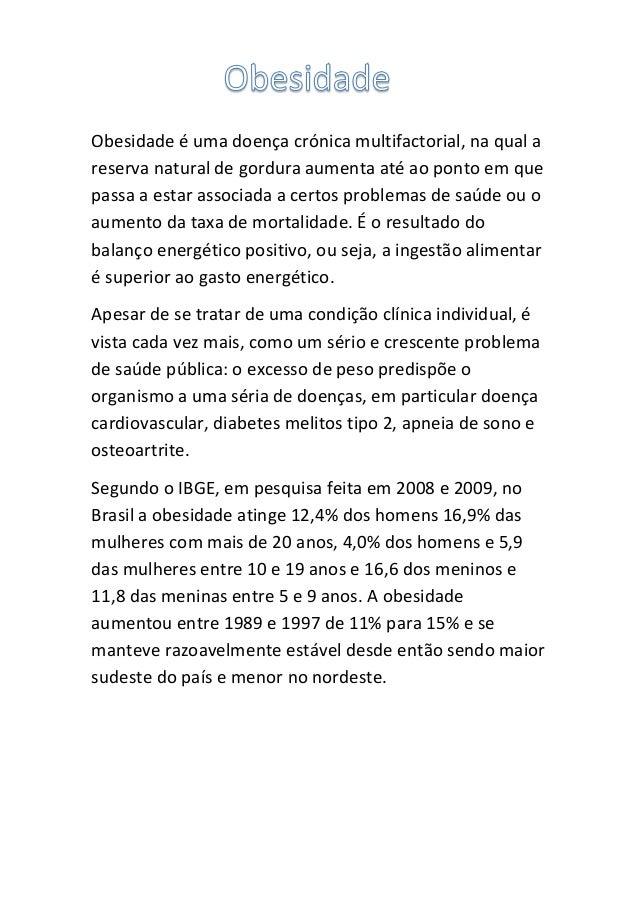 Obesidade é uma doença crónica multifactorial, na qual a reserva natural de gordura aumenta até ao ponto em que passa a es...