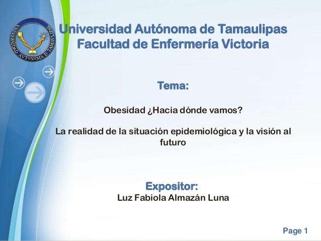 Universidad Autónoma de Tamaulipas Facultad de Enfermería Victoria Tema: Obesidad ¿Hacia dónde vamos?  La realidad de la s...