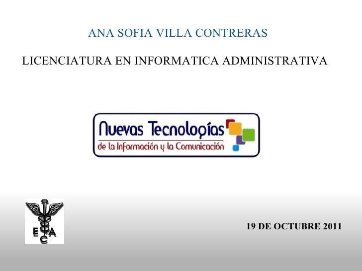 ANA SOFIA VILLA CONTRERAS  LICENCIATURA EN INFORMATICA ADMINISTRATIVA  19 DE OCTUBRE 2011