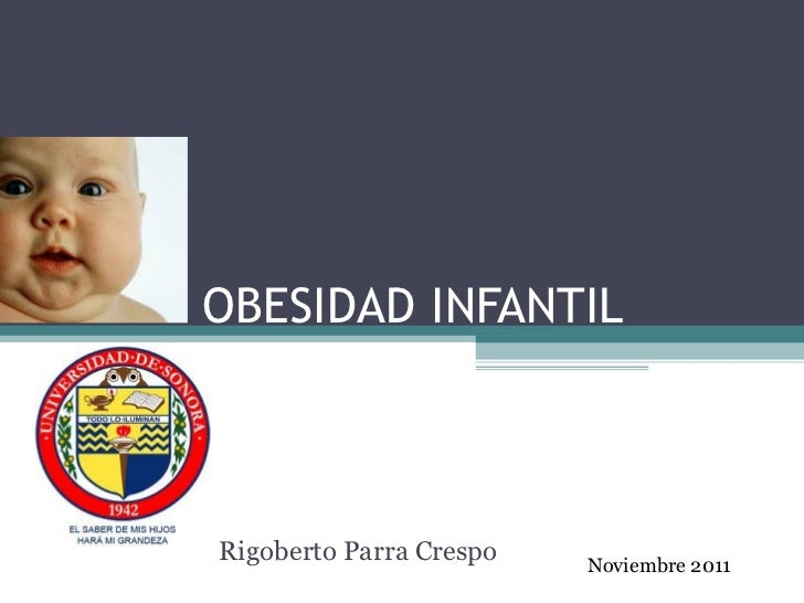 OBESIDAD INFANTIL Rigoberto Parra Crespo Noviembre 2011