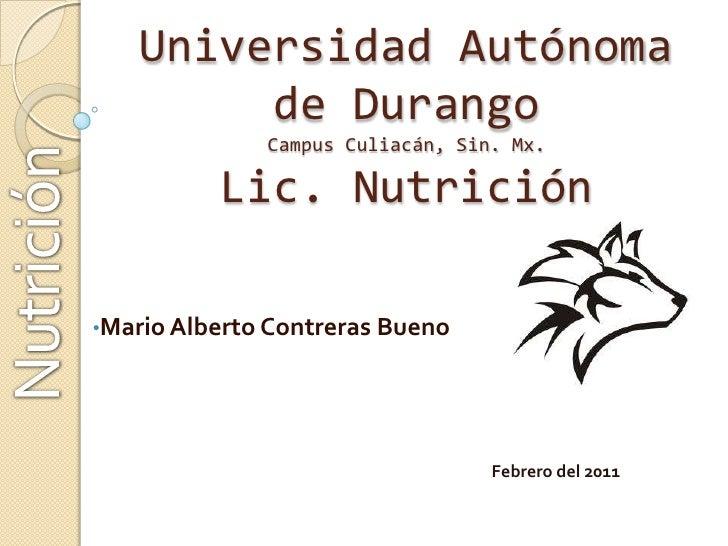 Universidad Autónoma de DurangoCampus Culiacán, Sin. Mx.Lic. Nutrición<br />Nutrición<br /><ul><li>Mario Alberto Contreras...