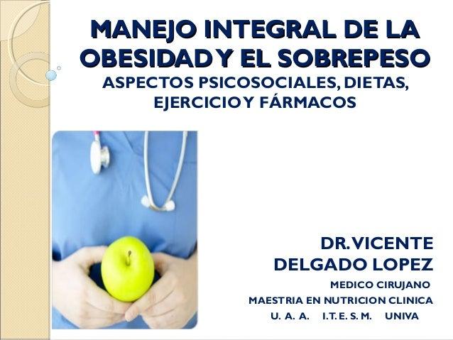 MANEJO INTEGRAL DE LAOBESIDAD Y EL SOBREPESO ASPECTOS PSICOSOCIALES, DIETAS,      EJERCICIO Y FÁRMACOS                    ...