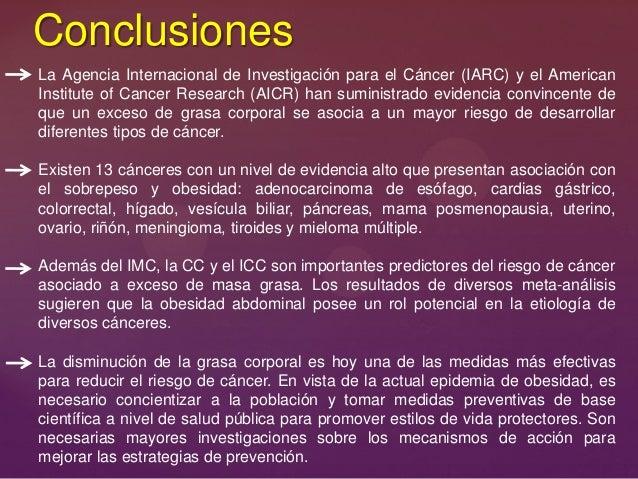 Conclusiones La Agencia Internacional de Investigación para el Cáncer (IARC) y el American Institute of Cancer Research (A...