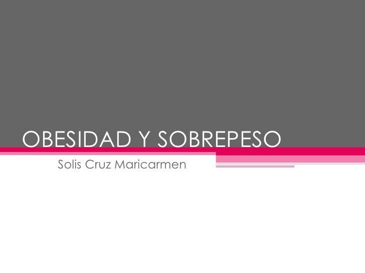 OBESIDAD Y SOBREPESO Solis Cruz Maricarmen
