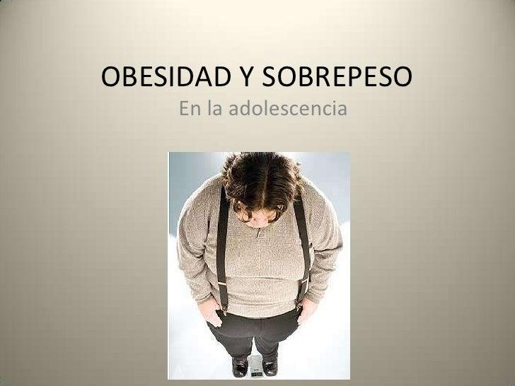 OBESIDAD Y SOBREPESO<br />En la adolescencia<br />