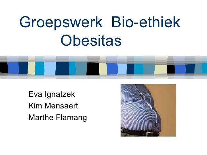 Groepswerk  Bio-ethiek Obesitas Eva Ignatzek Kim Mensaert Marthe Flamang