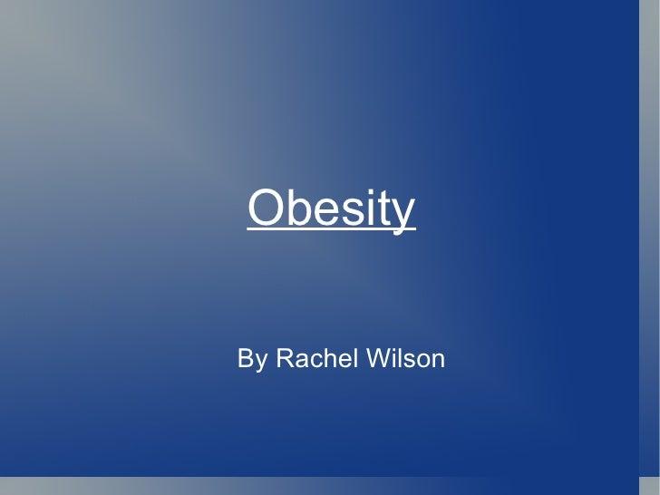 Obesity By Rachel Wilson