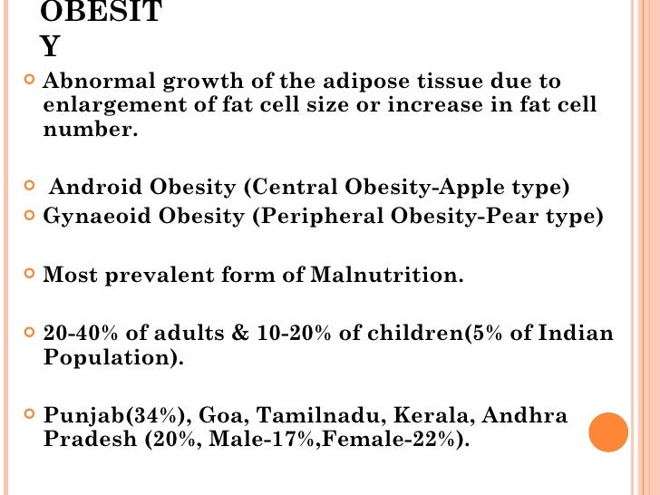 OBESITY <ul><li>Abnormal growth of the adipose tissue due to enlargement of fat cell size or increase in fat cell number. ...