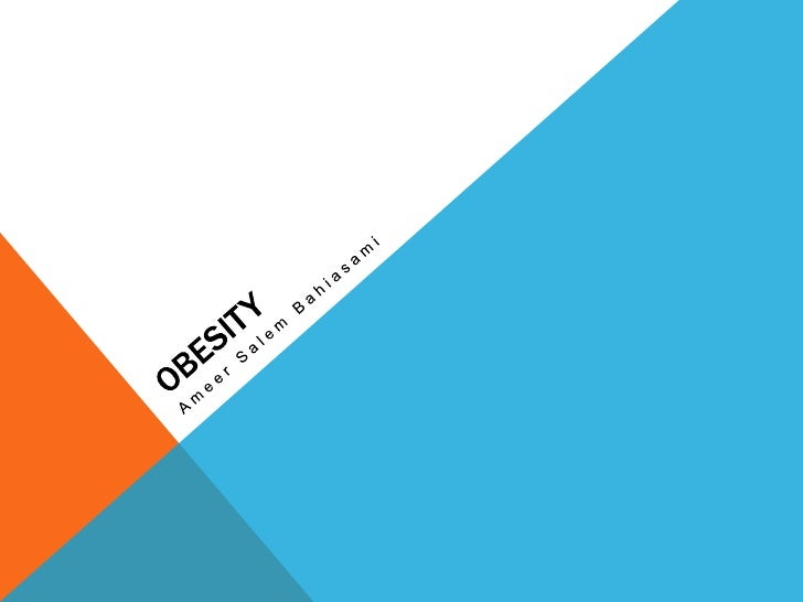 OUTLINE: What does Obesity Mean? BMI Obesity In The world Obesity in the UAE Childhood Obesity The reasons The effe...