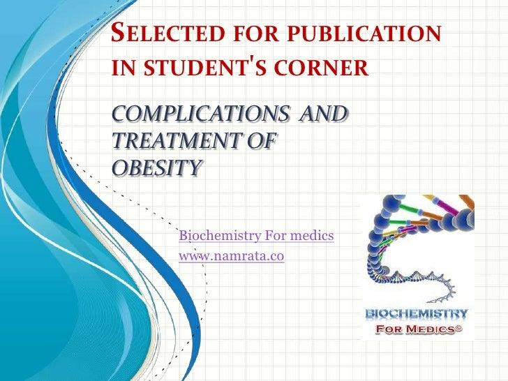 SELECTED FOR PUBLICATIONIN STUDENTS CORNERCOMPLICATIONS ANDTREATMENT OFOBESITY    Biochemistry For medics    www.namrata.co
