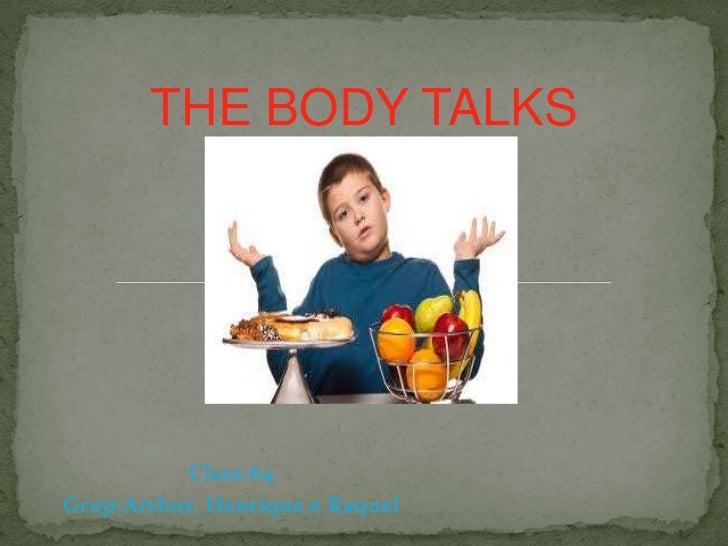 THE BODY TALKS           Class:64Grup:Arthur, Henrique e Raquel