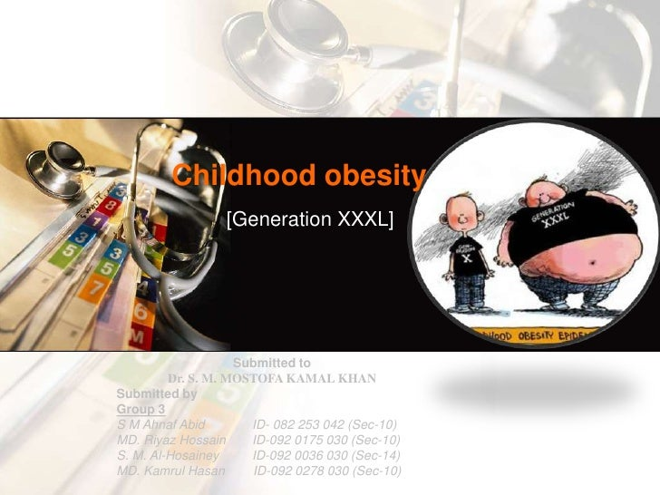 Childhood obesity<br />[Generation XXXL]<br />Submitted to <br />Dr. S. M. MOSTOFA KAMAL KHAN<br />Submitted by <br />Grou...