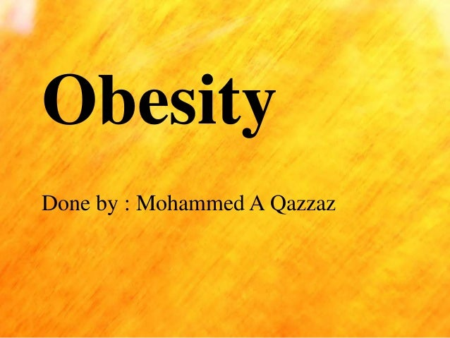 Obesity Done by : Mohammed A Qazzaz