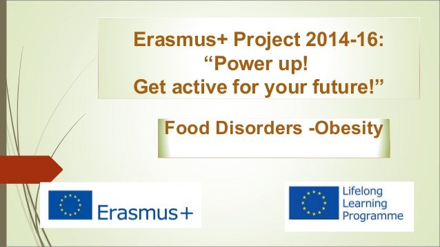 "Erasmus+ Project 2014-16: ""Power up! Get active for your future!"" Food Disorders -Obesity"