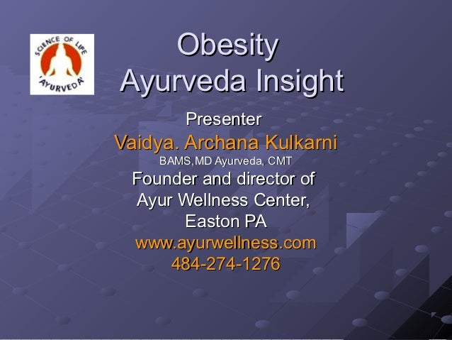 ObesityAyurveda Insight        PresenterVaidya. Archana Kulkarni    BAMS,MD Ayurveda, CMT Founder and director of Ayur Wel...