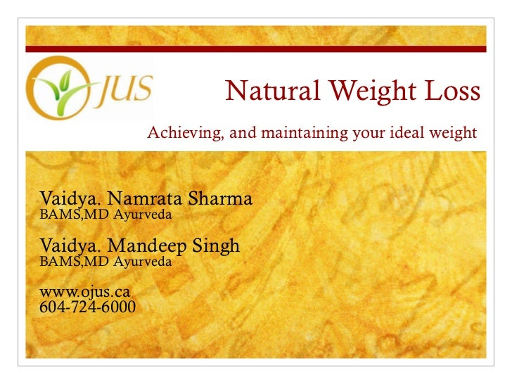 Natural Weight Loss Achieving, and maintaining your ideal weight  Vaidya. Namrata Sharma BAMS,MD Ayurveda Vaidya. Mandeep ...