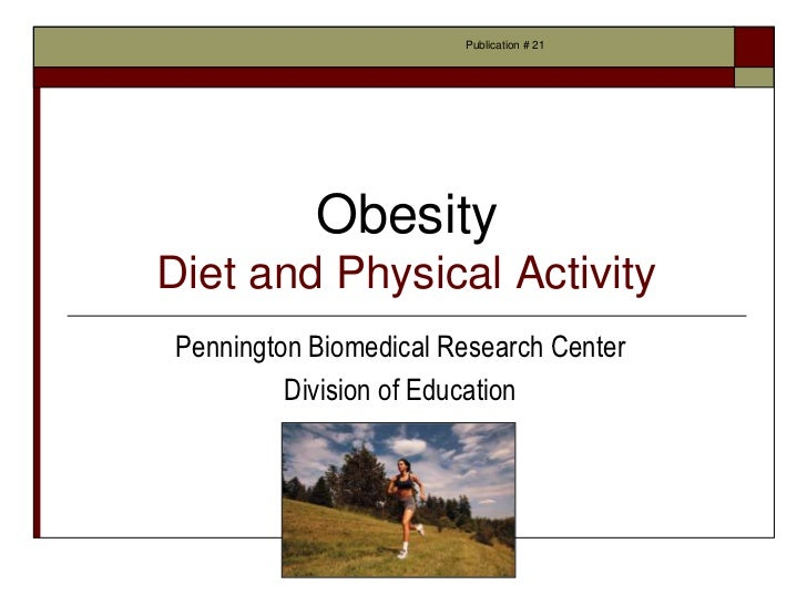 Publication # 21           ObesityDiet and Physical ActivityPennington Biomedical Research Center         Division of Educ...
