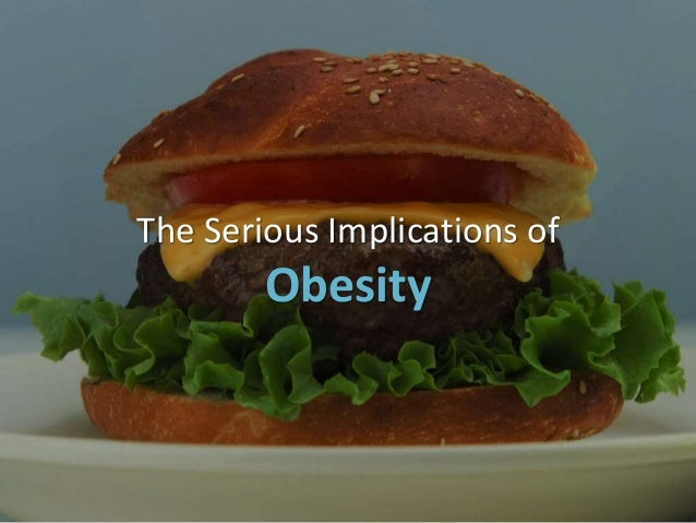The Serious Implications of Obesity