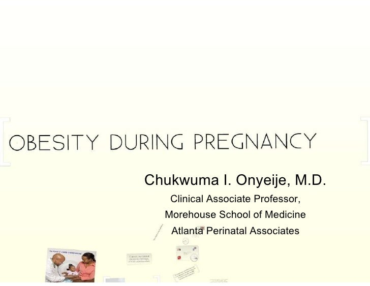 Chukwuma I. Onyeije, M.D. Clinical Associate Professor, Morehouse School of Medicine Atlanta Perinatal Associates