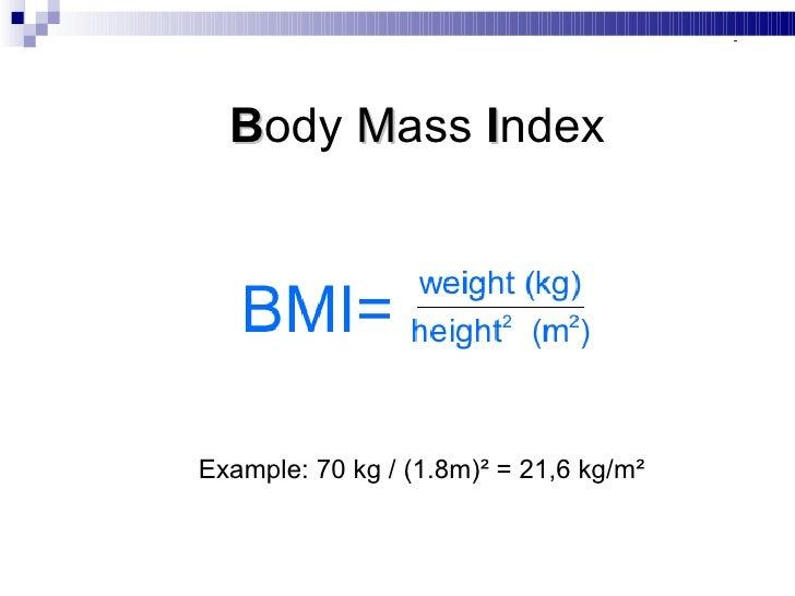 B ody  M ass  I ndex Example: 70 kg / (1.8m)² = 21,6 kg/m²