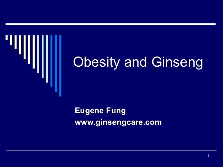 Obesity and Ginseng Eugene Fung www.ginsengcare.com