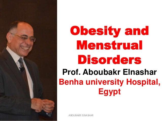 Obesity and Menstrual Disorders Prof. Aboubakr Elnashar Benha university Hospital, Egypt ABOUBAKR ELNASHAR