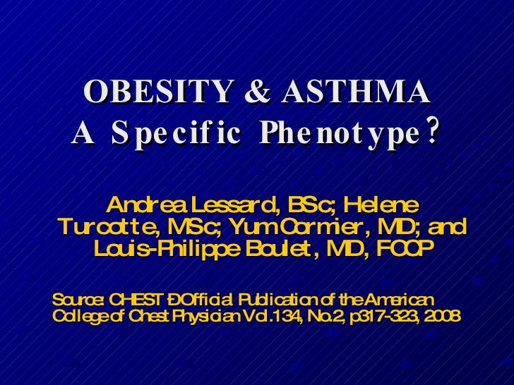 OBESITY & ASTHMA A Specific Phenotype? Andrea Lessard, BSc; Helene Turcotte, MSc; Yum Cormier, MD; and Louis-Philippe Boul...
