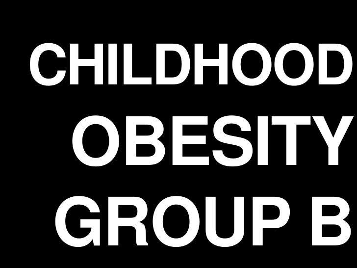 Childhood Obesity<br />Group B<br />