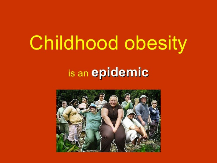 childhood obesity a new epidemic essay Read this social issues essay and over 88,000 other research documents childhood obesity: the epidemic childhood obesity: the epidemic our nation is in a crisis when it comes to our children and the future of.