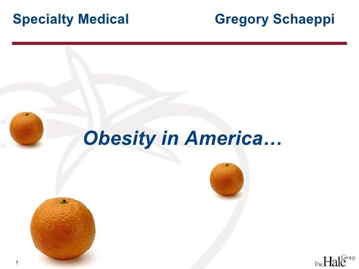 Obesity in America… Specialty Medical  Gregory Schaeppi