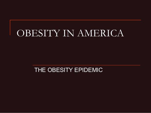 OBESITY IN AMERICA THE OBESITY EPIDEMIC