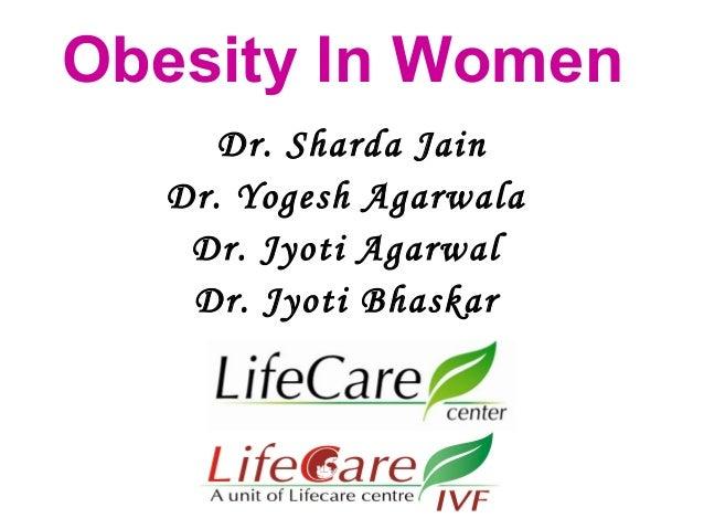 Obesity In Women Dr. Sharda Jain Dr. Yogesh Agarwala Dr. Jyoti Agarwal Dr. Jyoti Bhaskar