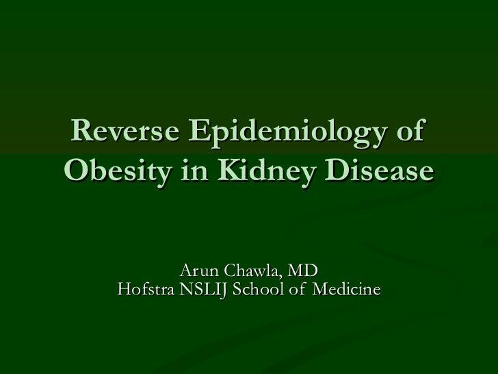 Reverse Epidemiology ofObesity in Kidney Disease           Arun Chawla, MD   Hofstra NSLIJ School of Medicine